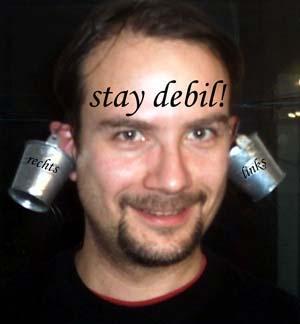 stay debil!