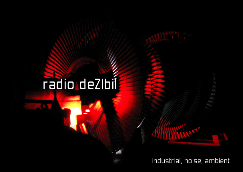 radio deZIbil - Industrial, Noise, Ambient im coloRadio